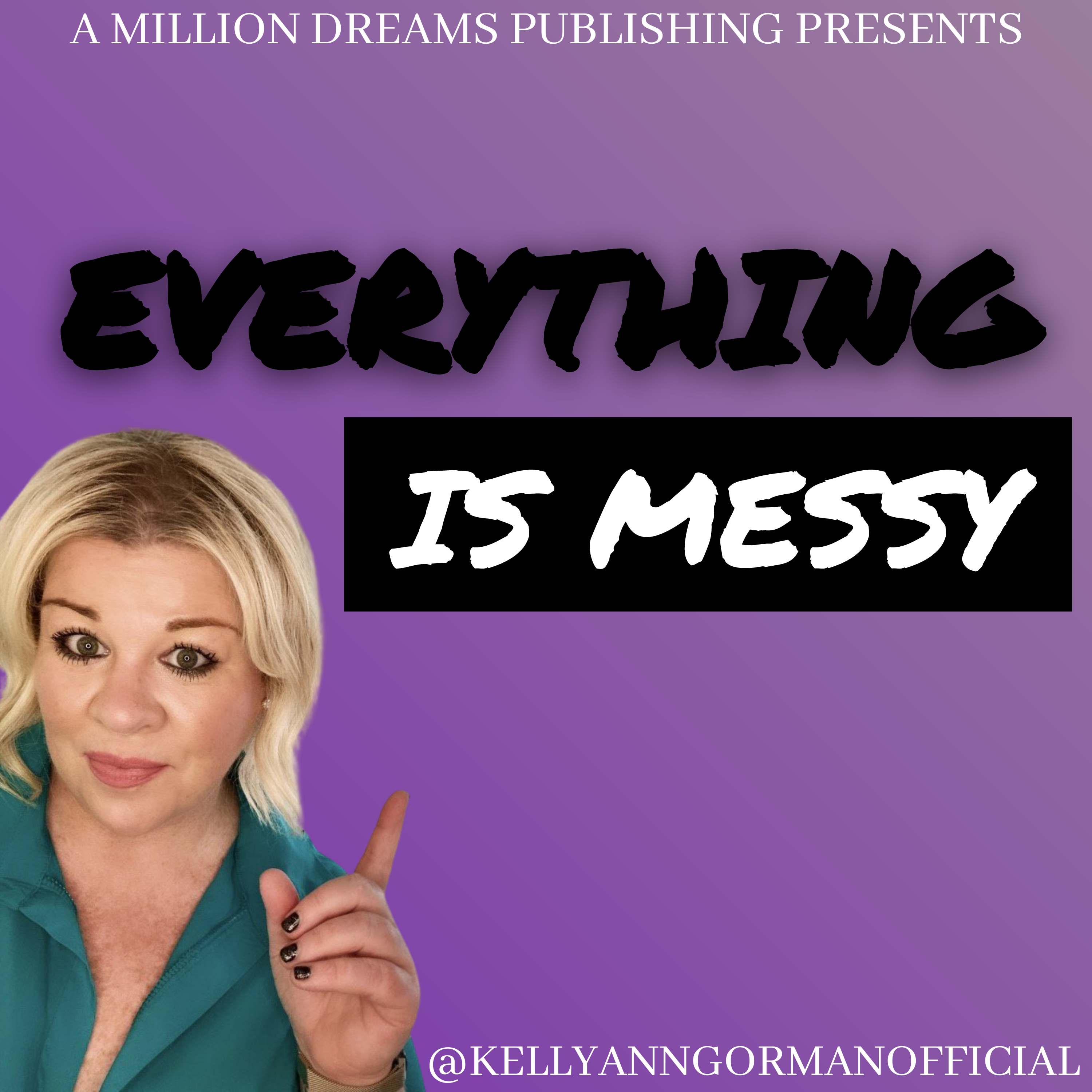 EVERYTHING IS MESSY